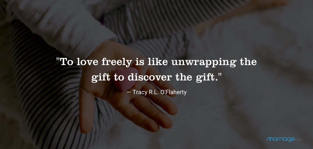 """To love freely is like unwrapping the gift to discover the gift.\"" ― Tracy R.L. O\'Flaherty"