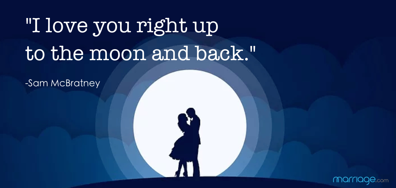"""I love you right up to the moon and back."" -Sam McBratney"
