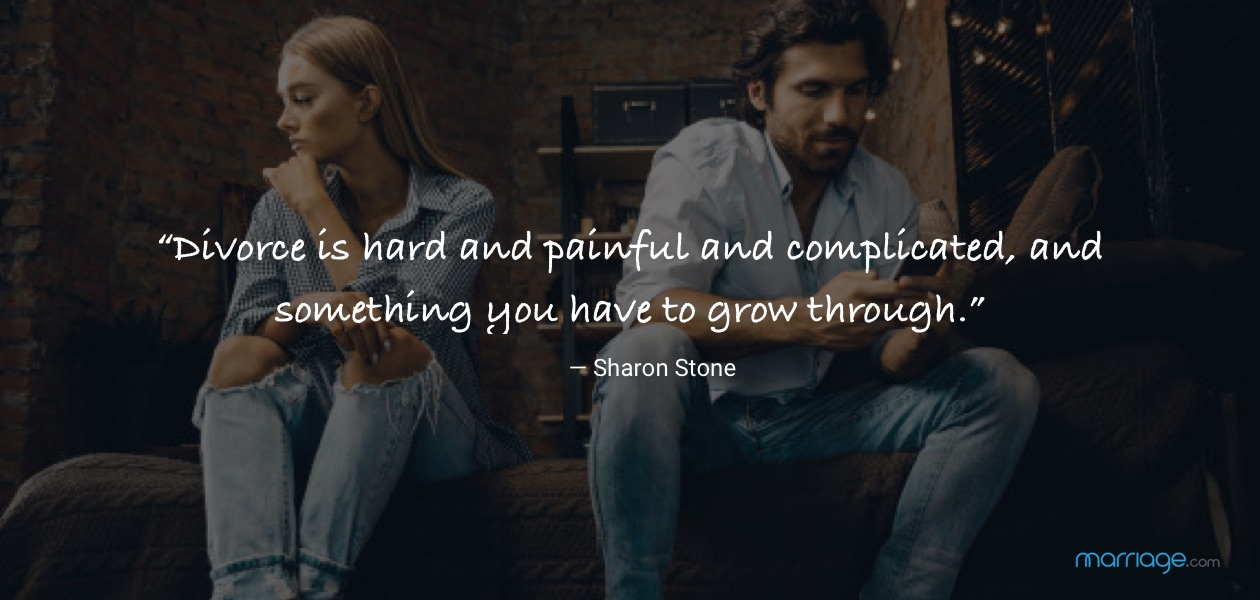 """""""Divorce is hard and painful and complicated, and something you have to grow through.""""— Sharon Stone"""