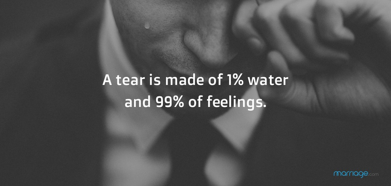A tear is made of 1% water and 99% of feelings.