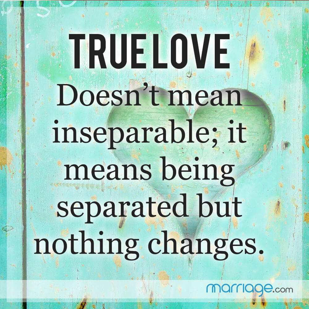 True love doesn\'t mean inseparable; it means being separated but nothing changes.