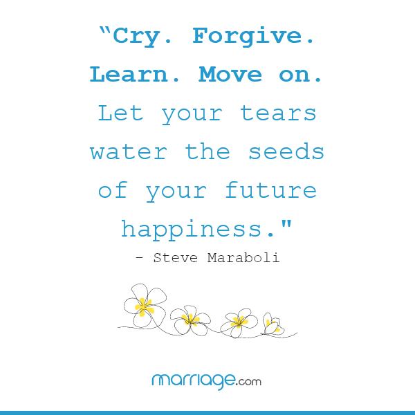 """""""Cry. Forgive. Learn. Move on. Let your tears water the seeds of your future happiness.— Steve Maraboli"""