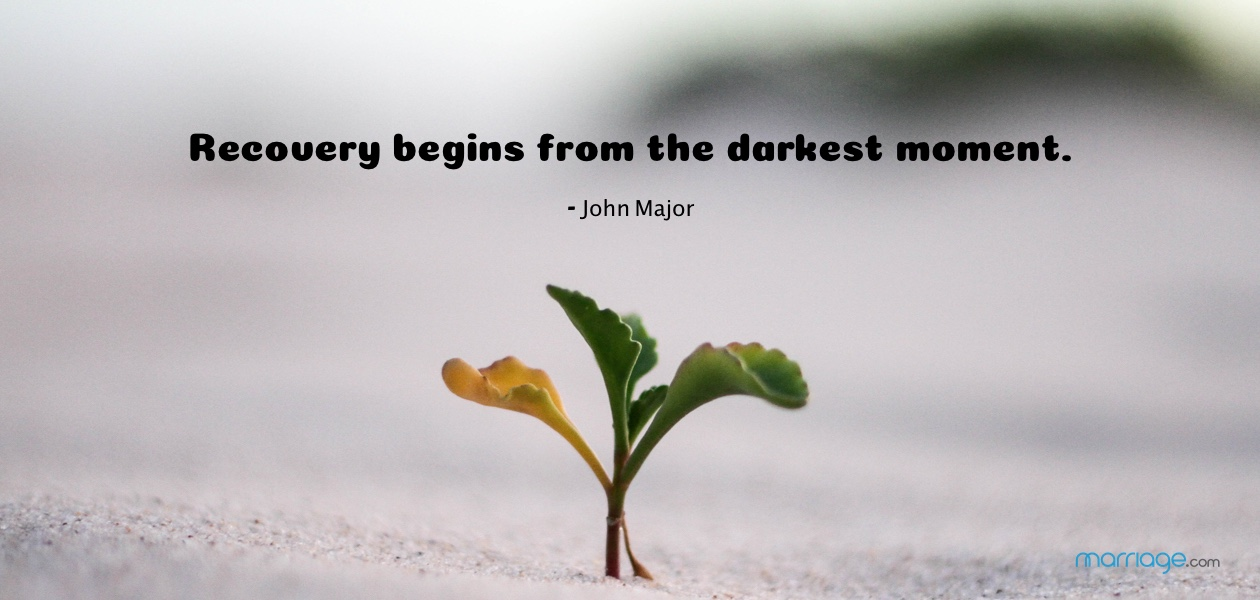 Recovery begins from the darkest moment. - John Major