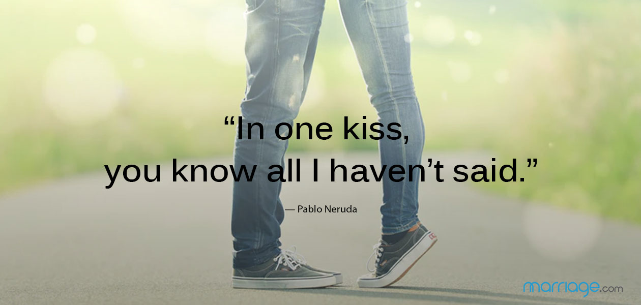 """In one kiss, you know all I haven't said."" — Pablo Neruda"