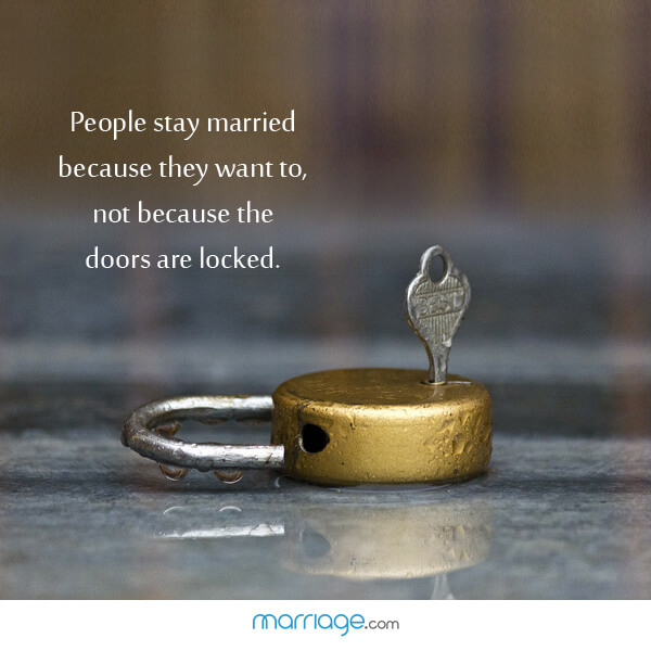 People stay married because they want to, not because the doors are locked.