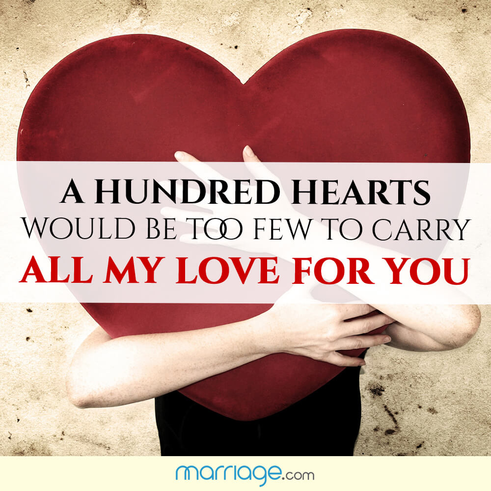A hundred hearts would be too few to carry all my love for you!