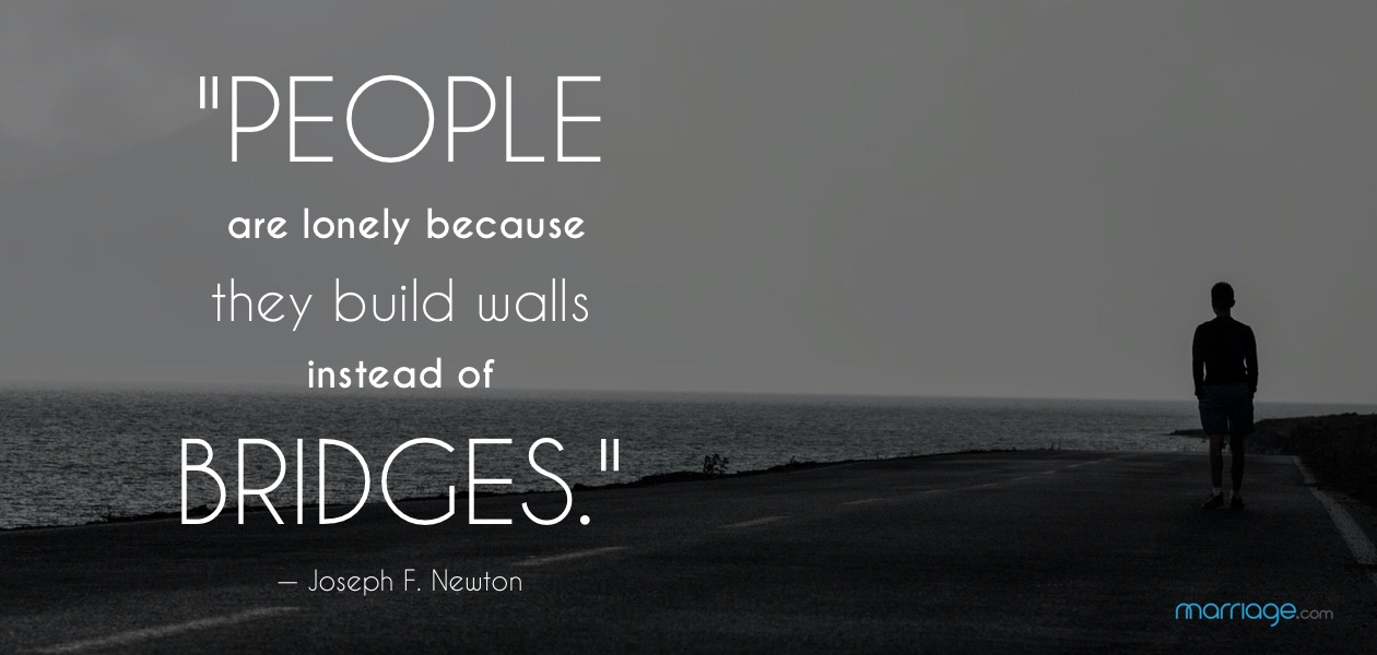 """People are lonely because they build walls instead of bridges.\"" — Joseph F. Newton"