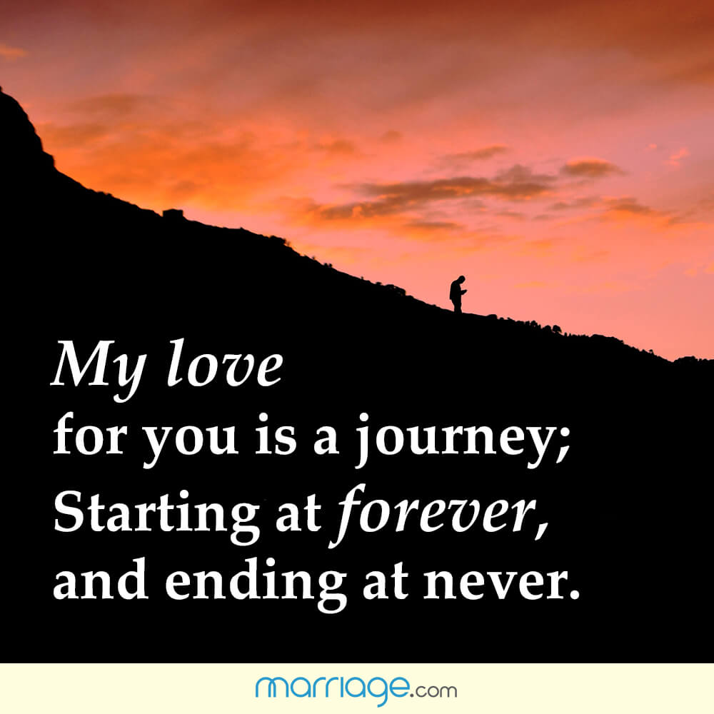 My love for you is a journey; starting at forever, and ending at never.