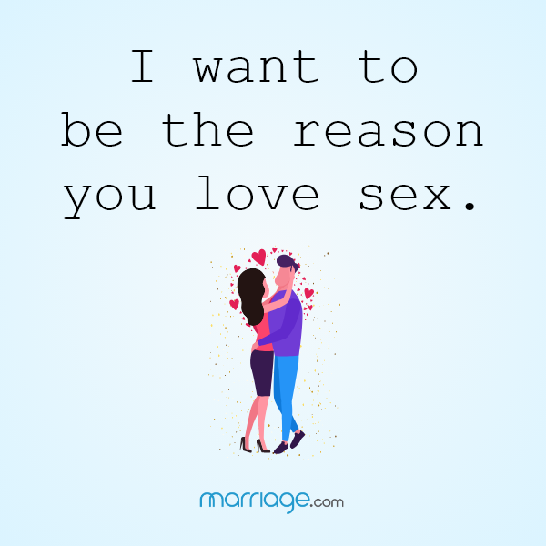 I want to be the reason you love sex.
