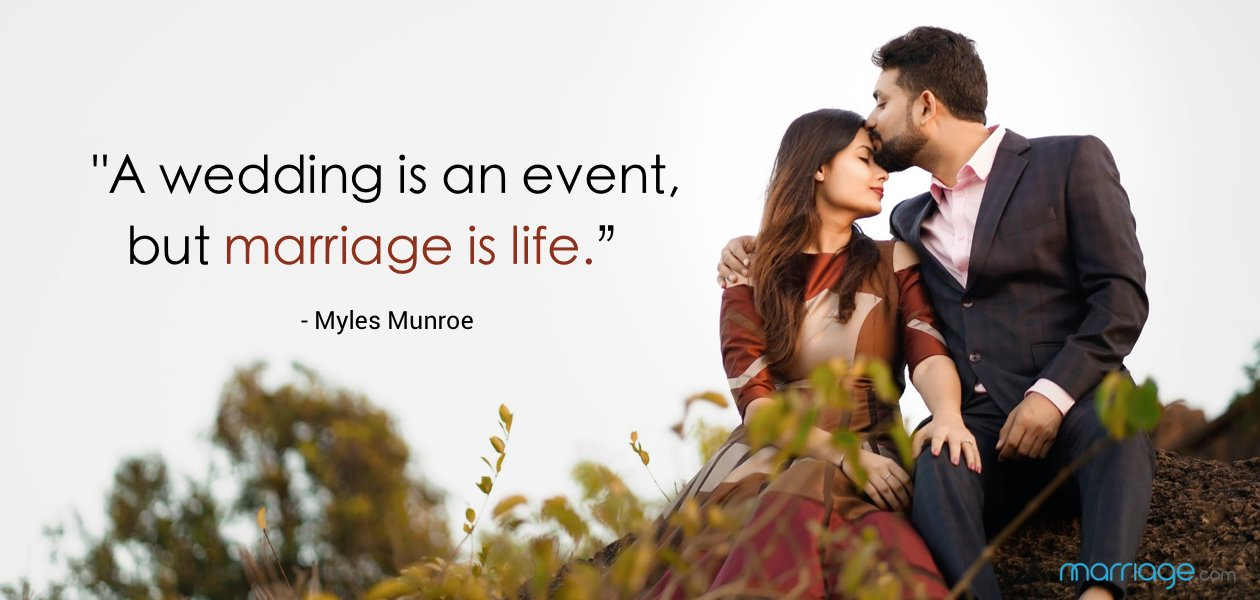 """A wedding is an event, but marriage is life."" -  Myles Munroe"