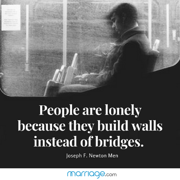 People are lonely because they build walls instead of bridges. - Joseph F. Newton Men