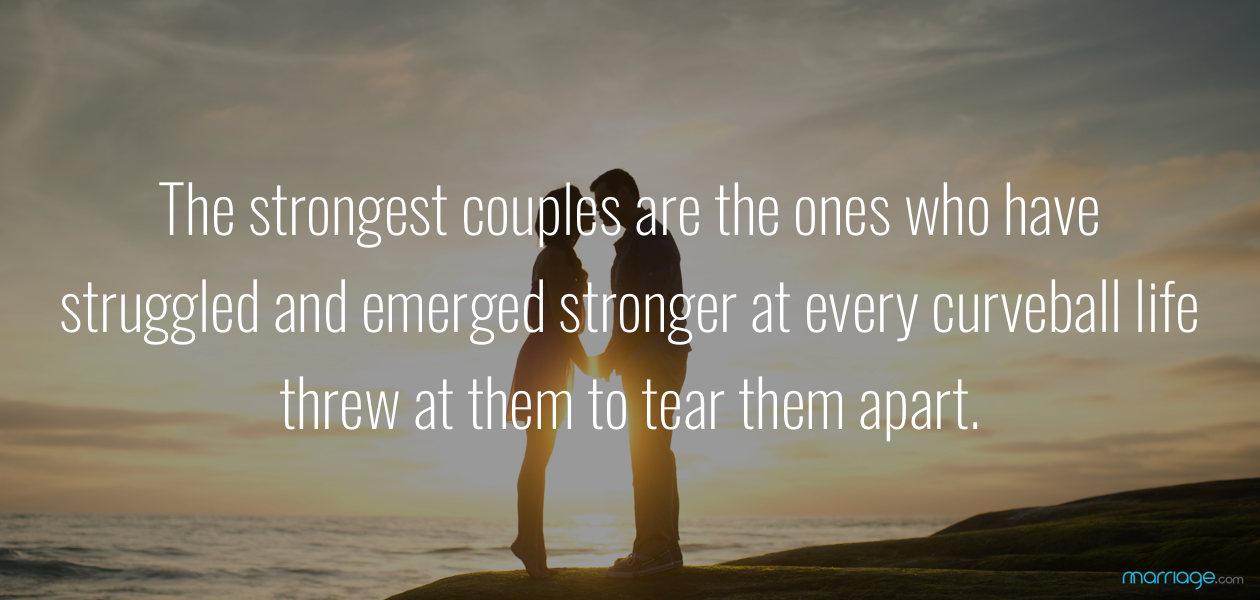 The strongest couples are the ones who have struggled and emerged stronger at every curveball life threw at them to tear them apart.