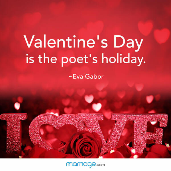 Valentine's Day is the poet's holiday. ~Eva Gabor