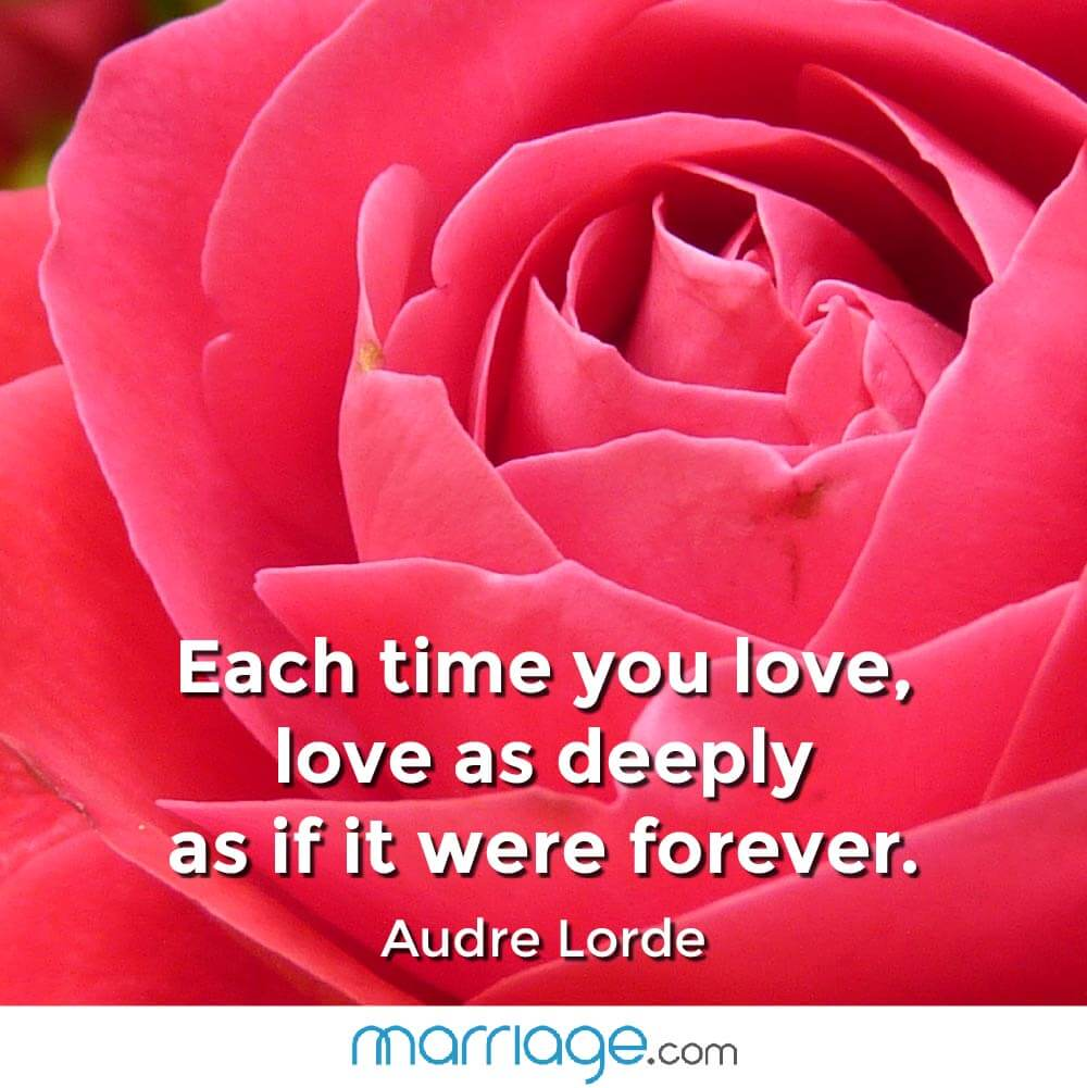 Each time you love, love as deeply as if it were forever. Audre Lorde