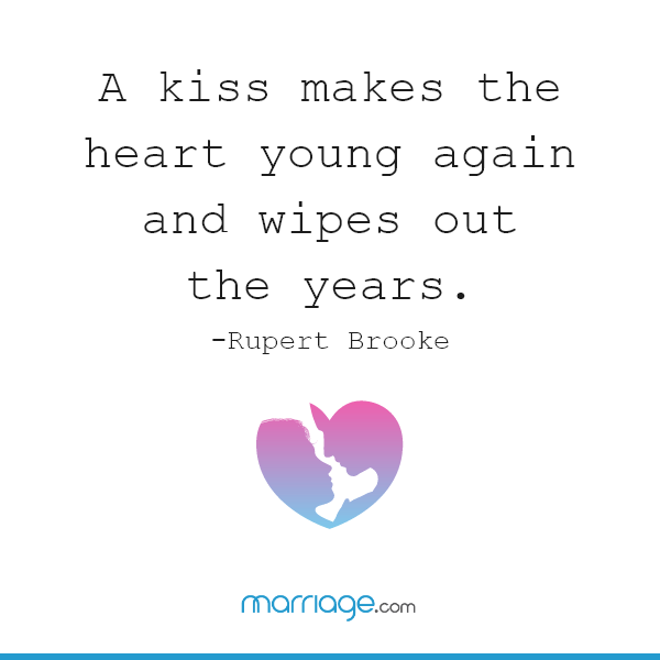 A kiss makes the heart young again and wipes out the years. —  Rupert Brooke