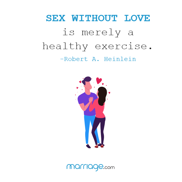 Sex without love is merely a healthy exercise. — Robert A. Heinlein