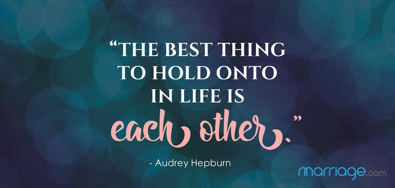 """The best thing to hold onto in life is each other."" - Audrey Hepburn"
