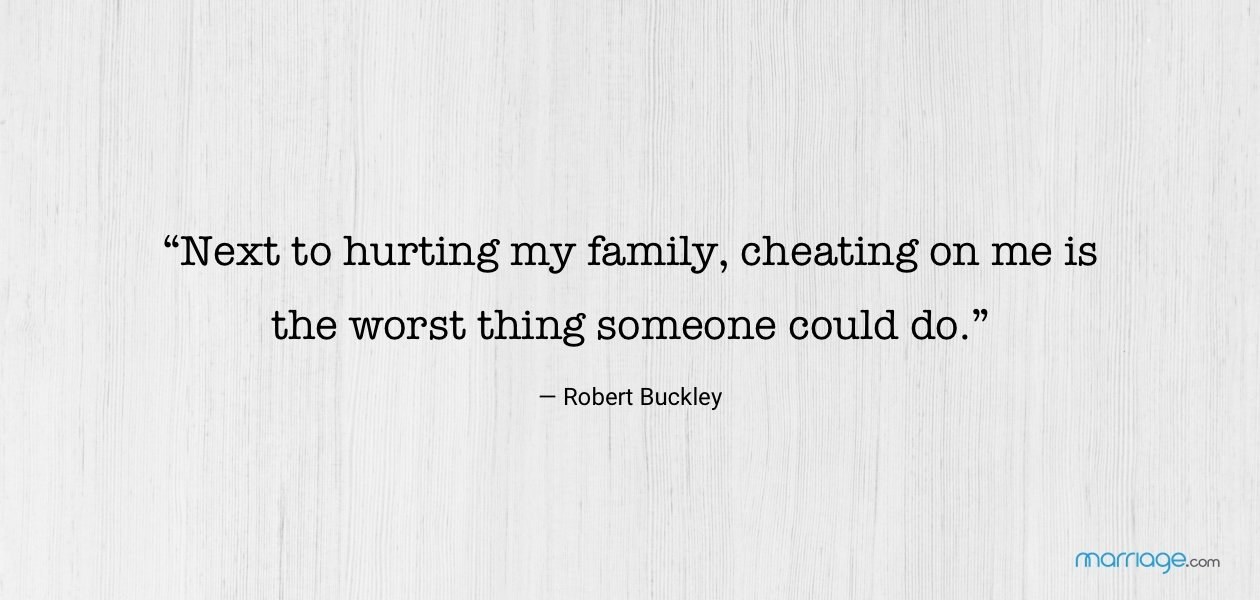 """""""Next to hurting my family, cheating on me is the worst thing someone could do."""" — Robert Buckley"""