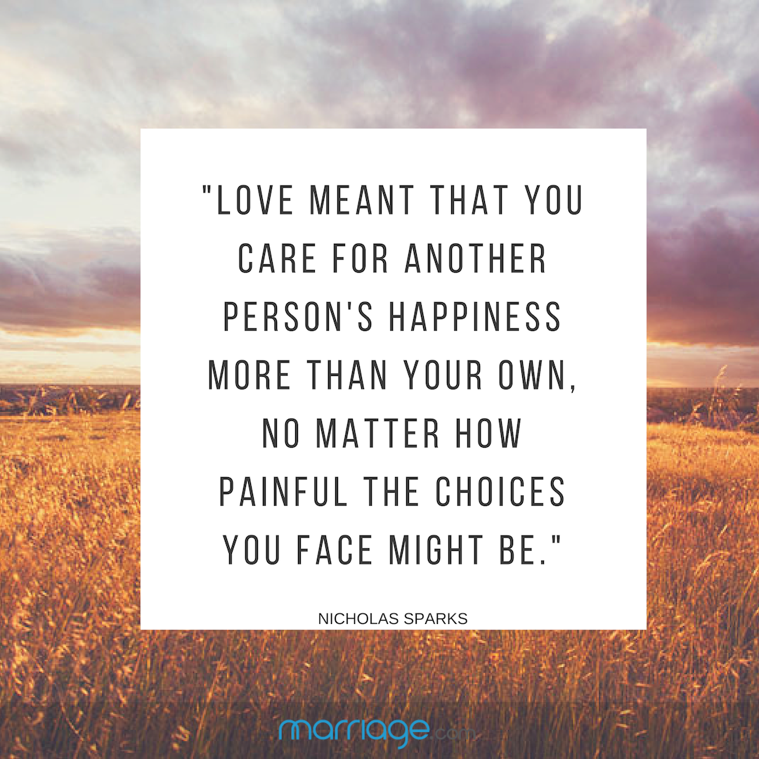 ""\""""Love meant that you care for another person's happiness more than your own, no matter how painful the choices you face might be."""" - Nicholas Sparks""1080|1080|?|en|2|88589e93914a49ed30789f17a5802f09|False|UNLIKELY|0.30007126927375793