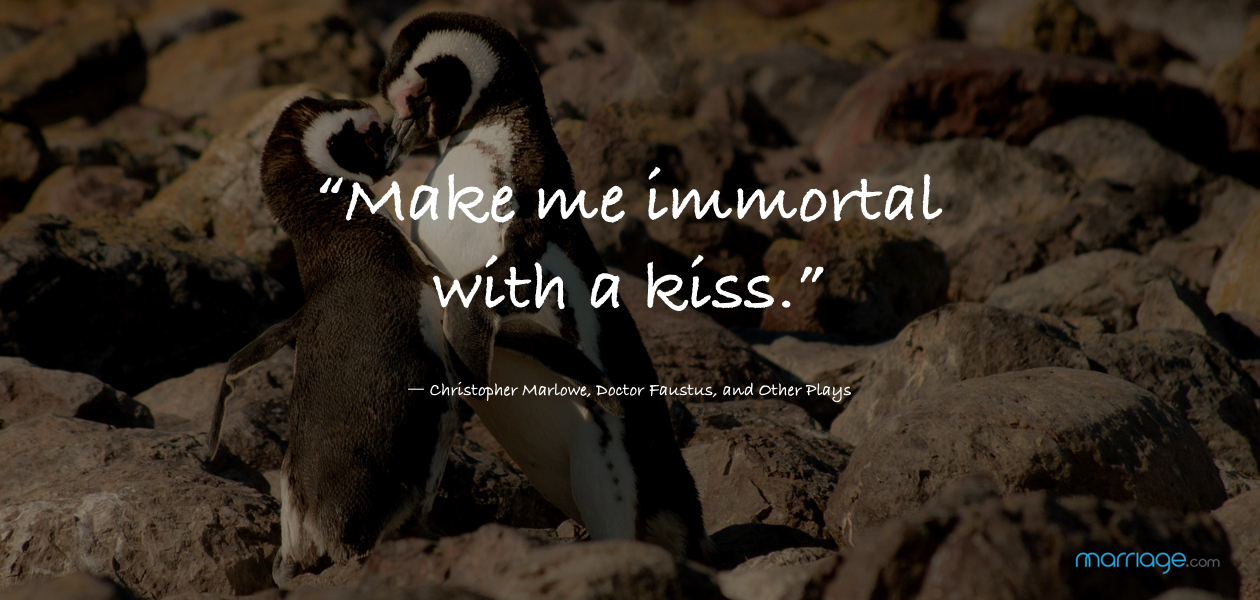 """Make me immortal with a kiss."" ― Christopher Marlowe, Doctor Faustus, and Other Plays"